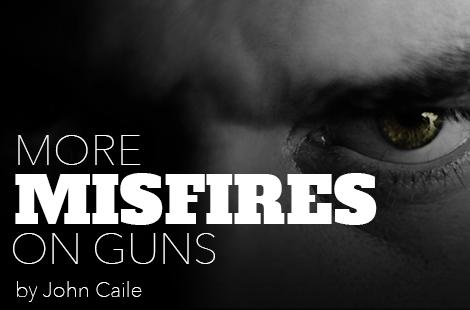 More Misfires on Guns