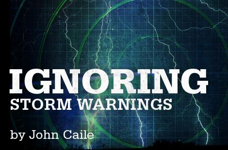 Ignoring Storm Warnings