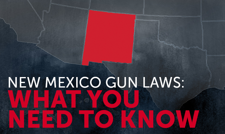 New Mexico Gun Laws: What You Should Know